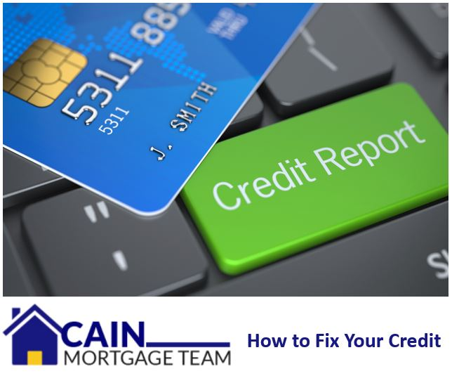 How to fix your credit - Cain Mortage Group