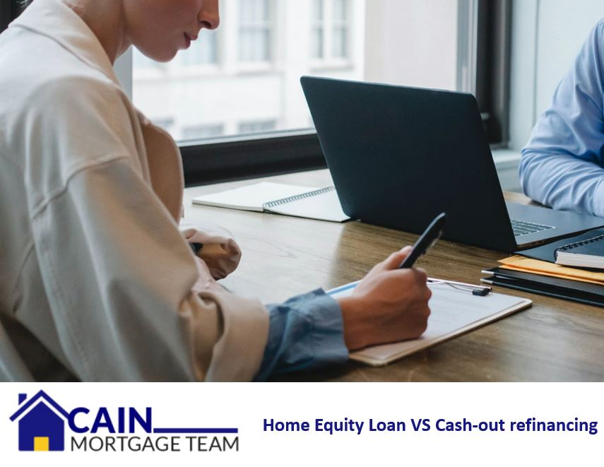 Home Equity Loan VS Cash-out refinancing - Cain Mortgage Team